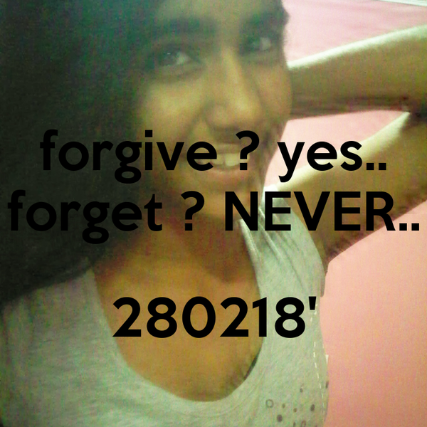 forgive ? yes.. forget ? NEVER..  280218'