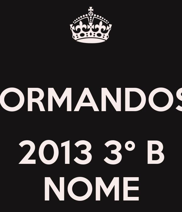 FORMANDOS   2013 3° B NOME