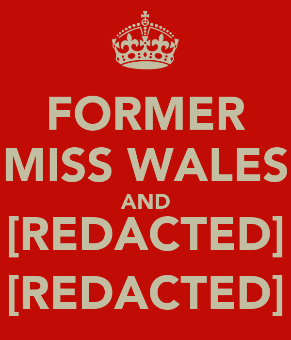 FORMER MISS WALES AND [REDACTED] [REDACTED]