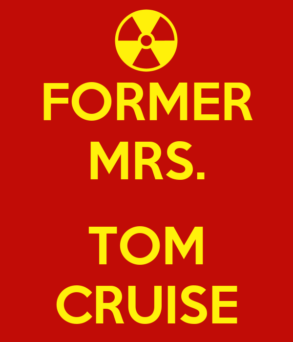 FORMER MRS.  TOM CRUISE