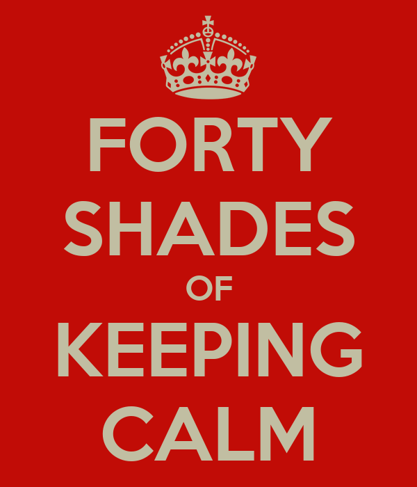 FORTY SHADES OF KEEPING CALM