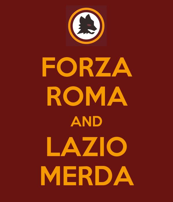 FORZA ROMA AND LAZIO MERDA