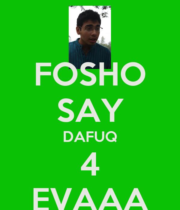 FOSHO SAY DAFUQ 4 EVAAA