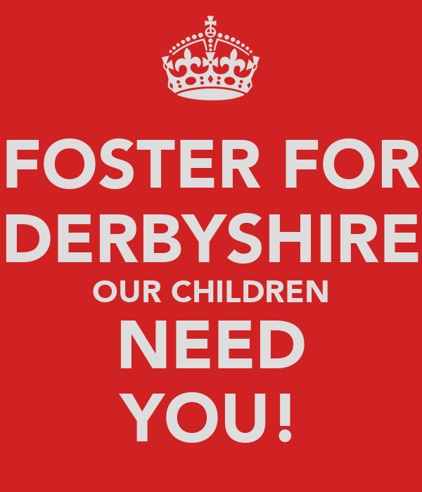 FOSTER FOR DERBYSHIRE OUR CHILDREN NEED YOU!