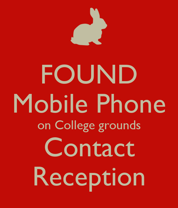 FOUND Mobile Phone on College grounds Contact Reception