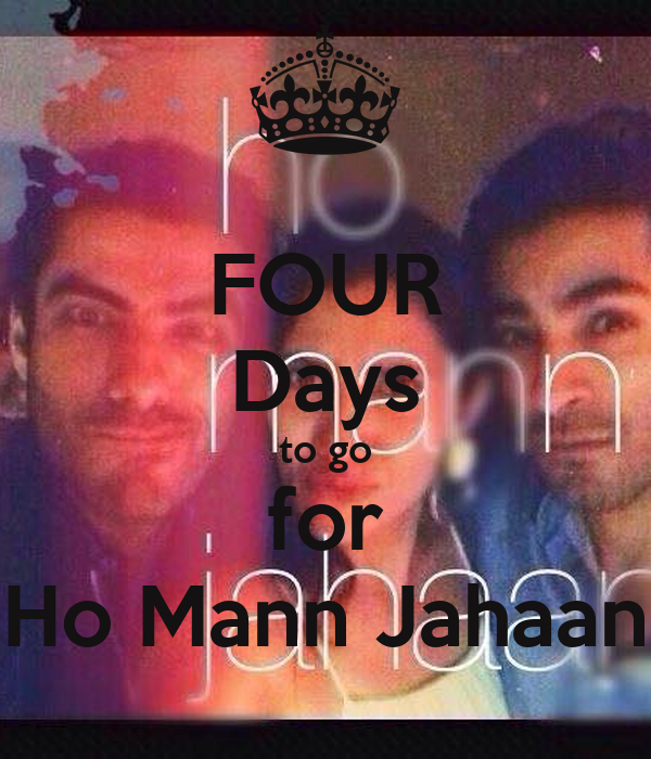 FOUR Days to go for Ho Mann Jahaan