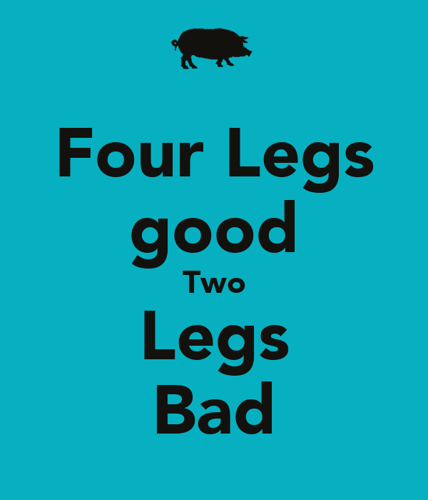 Four Legs good Two Legs Bad