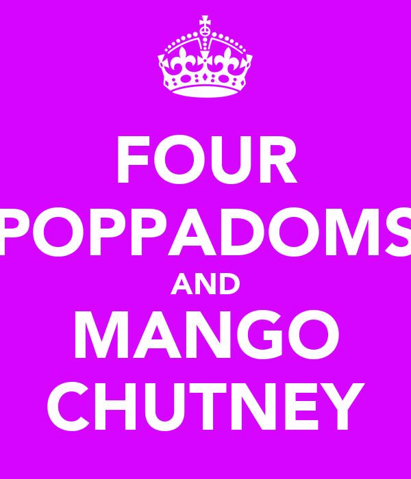 FOUR POPPADOMS AND MANGO CHUTNEY