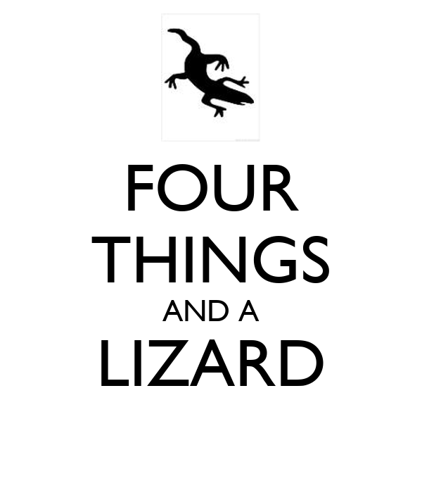 FOUR THINGS AND A LIZARD