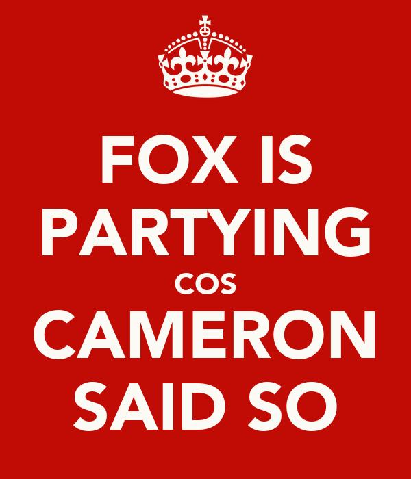 FOX IS PARTYING COS CAMERON SAID SO