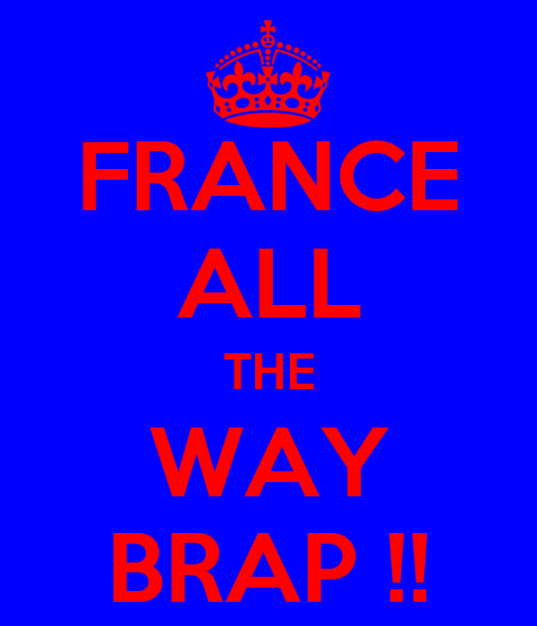 FRANCE ALL THE WAY BRAP !!
