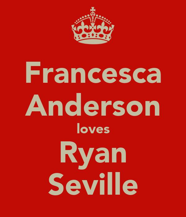 Francesca Anderson loves Ryan Seville