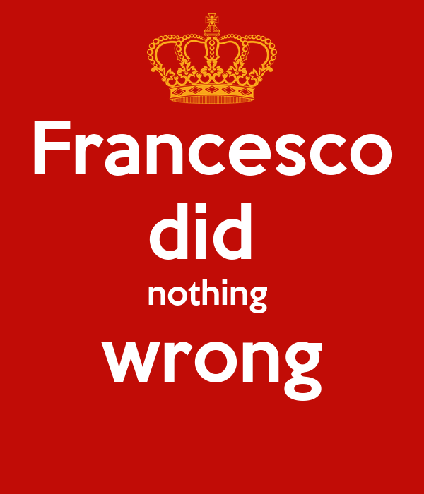 Francesco did  nothing  wrong