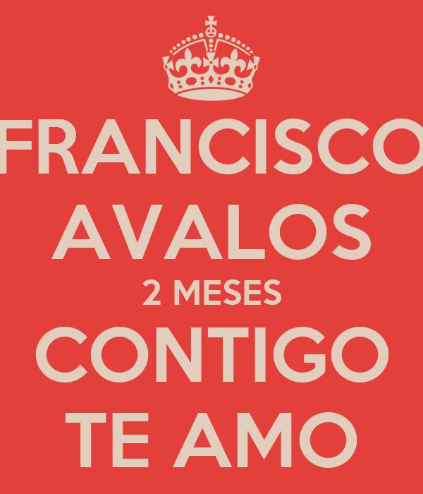 FRANCISCO AVALOS 2 MESES CONTIGO TE AMO