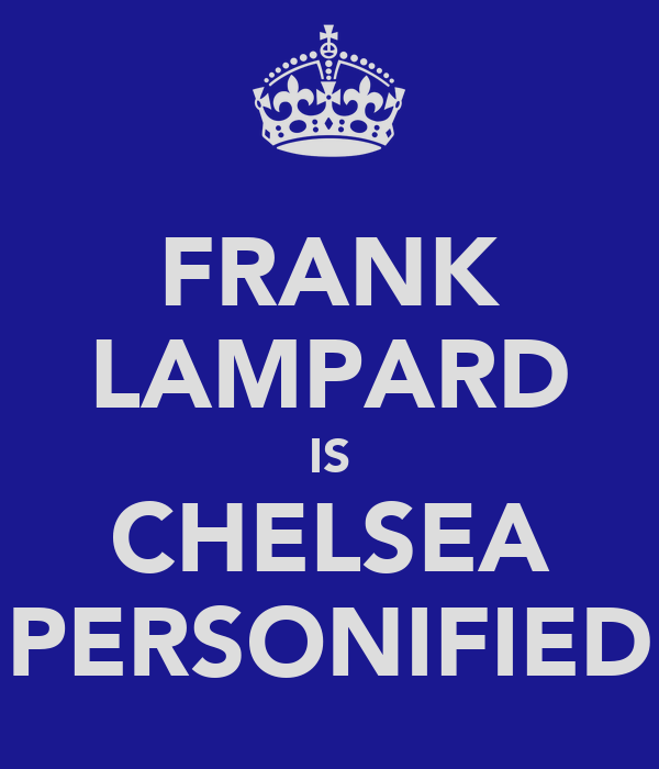 FRANK LAMPARD IS CHELSEA PERSONIFIED