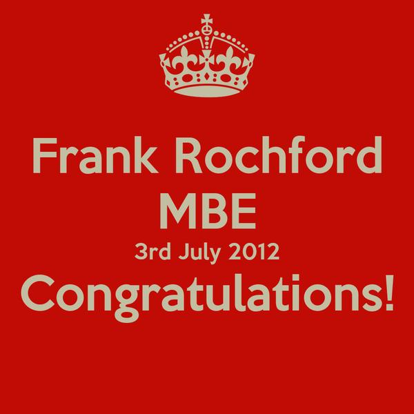 Frank Rochford MBE 3rd July 2012 Congratulations!