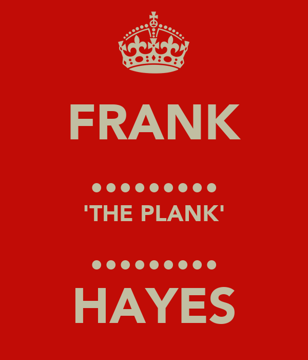 FRANK ......... 'THE PLANK' ......... HAYES