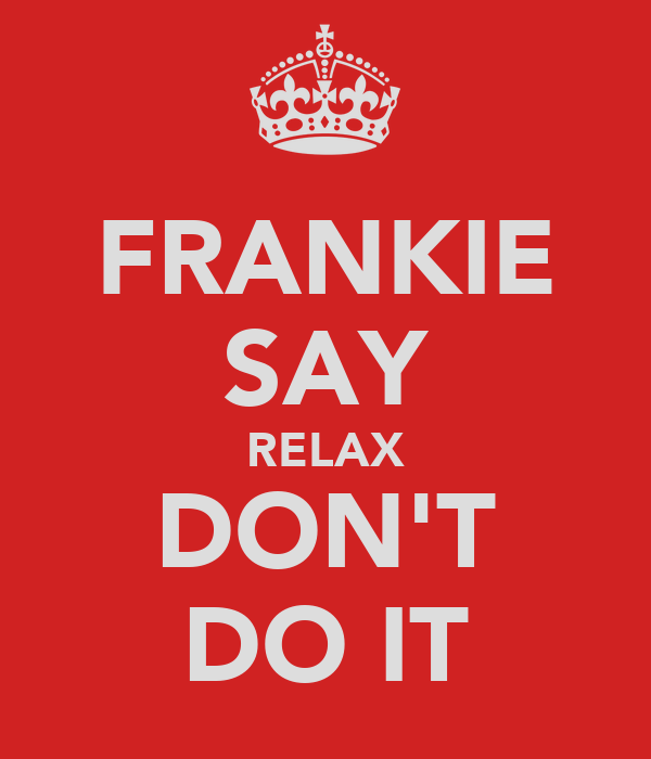 FRANKIE SAY RELAX DON'T DO IT