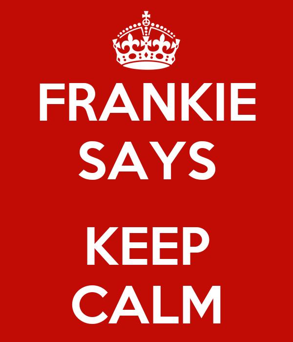 FRANKIE SAYS  KEEP CALM