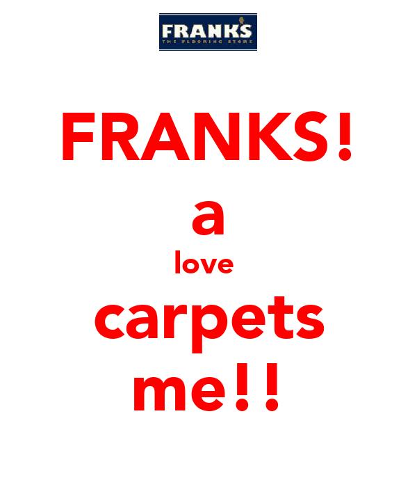 FRANKS! a love  carpets me!!