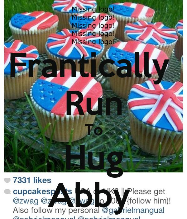 Frantically  Run To Hug Abby