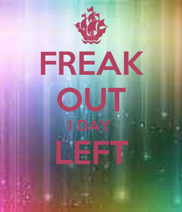 FREAK OUT 1 DAY  LEFT