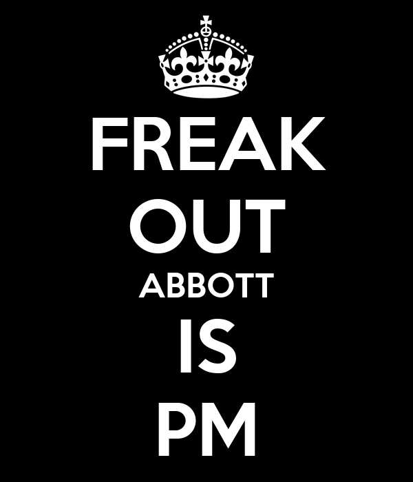 FREAK OUT ABBOTT IS PM