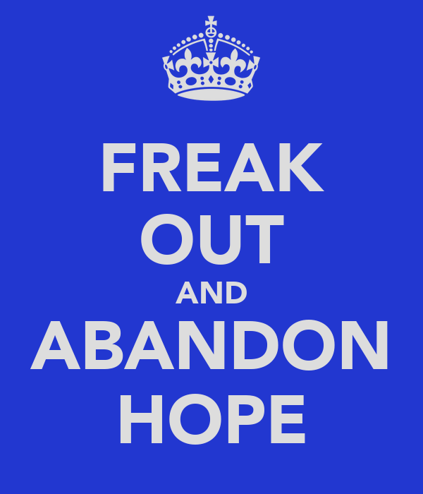FREAK OUT AND ABANDON HOPE
