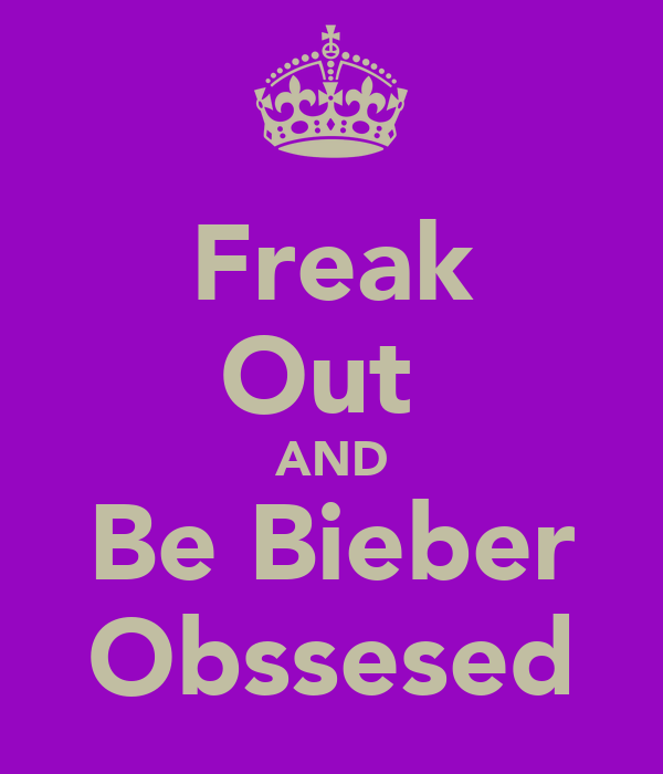 Freak Out  AND Be Bieber Obssesed