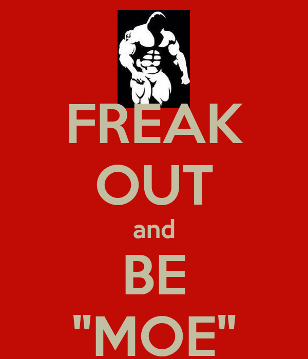 "FREAK OUT and BE ""MOE"""
