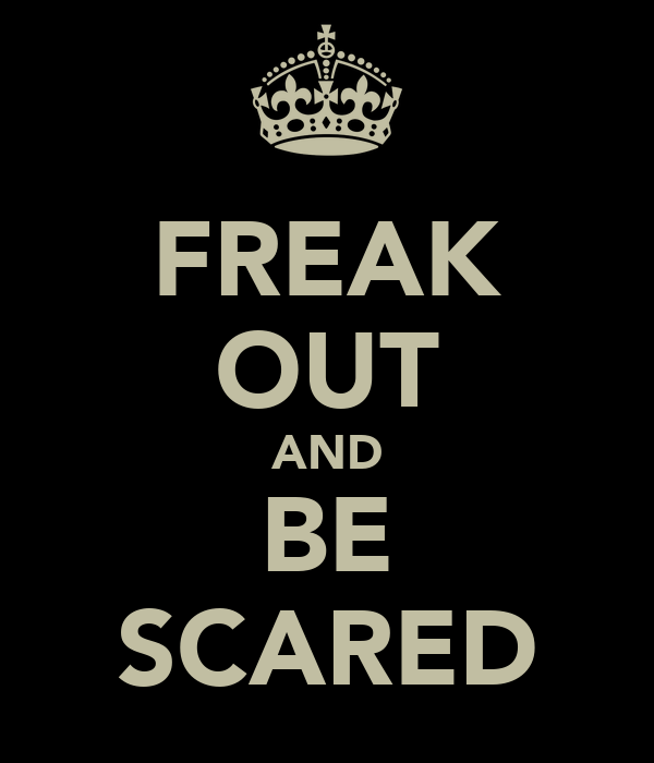 FREAK OUT AND BE SCARED
