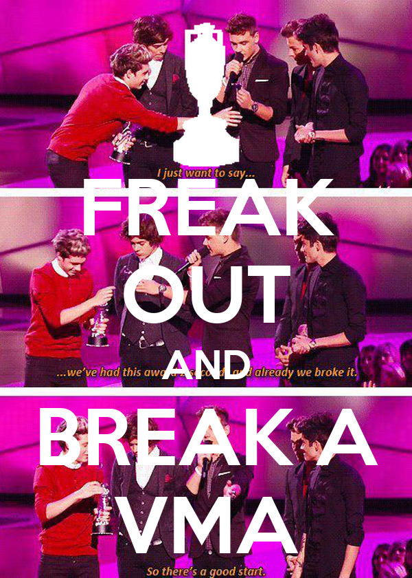 FREAK OUT AND BREAK A VMA