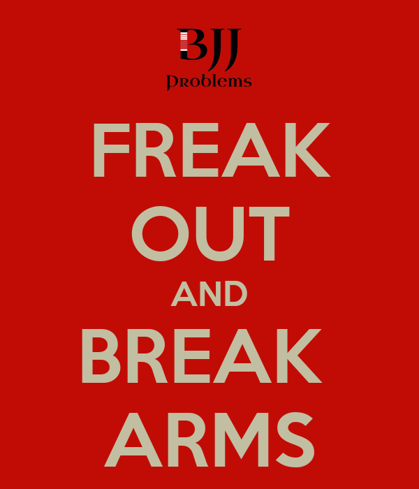 FREAK OUT AND BREAK  ARMS