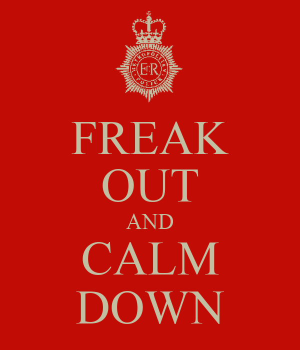 FREAK OUT AND CALM DOWN