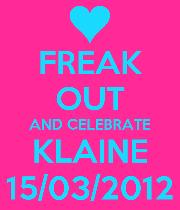 FREAK OUT AND CELEBRATE KLAINE 15/03/2012