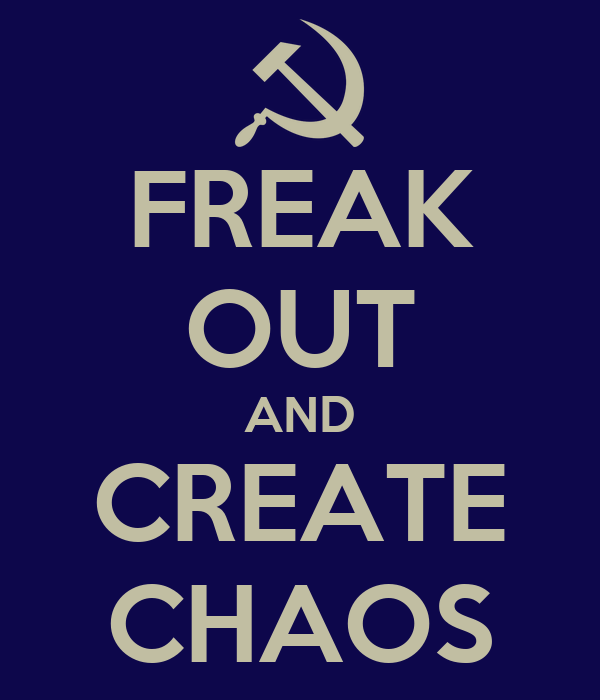 FREAK OUT AND CREATE CHAOS