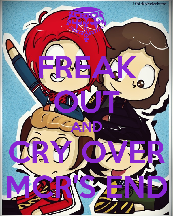 FREAK OUT AND CRY OVER MCR'S END