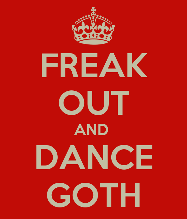 FREAK OUT AND  DANCE GOTH