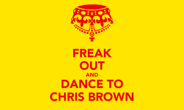 FREAK OUT AND DANCE TO CHRIS BROWN