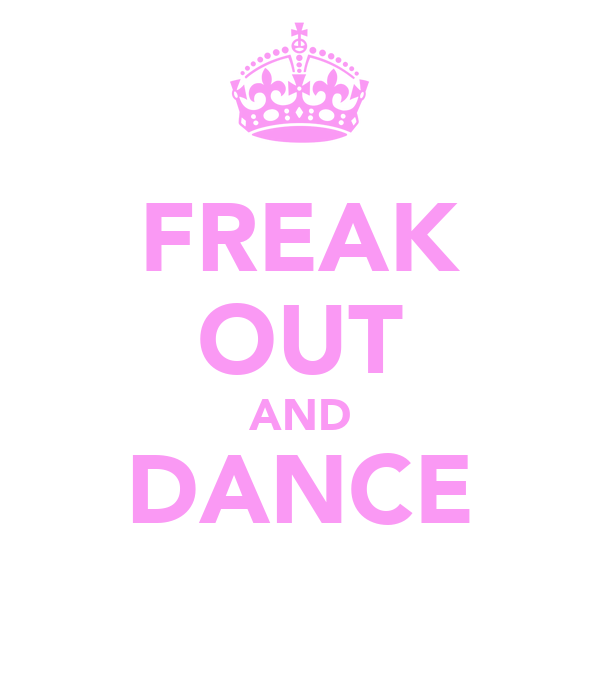 FREAK  OUT  AND DANCE