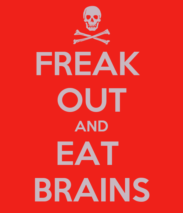 FREAK  OUT AND EAT  BRAINS