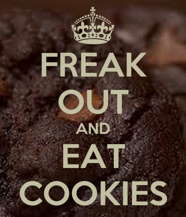 FREAK OUT AND EAT COOKIES