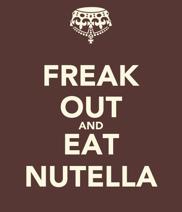 FREAK OUT AND EAT NUTELLA
