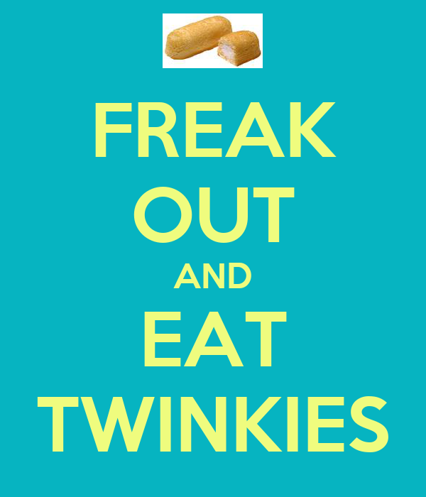 FREAK OUT AND EAT TWINKIES