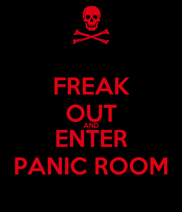 FREAK OUT AND ENTER PANIC ROOM