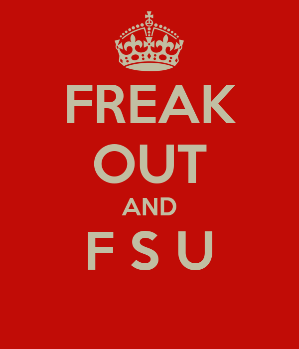 FREAK OUT AND F S U