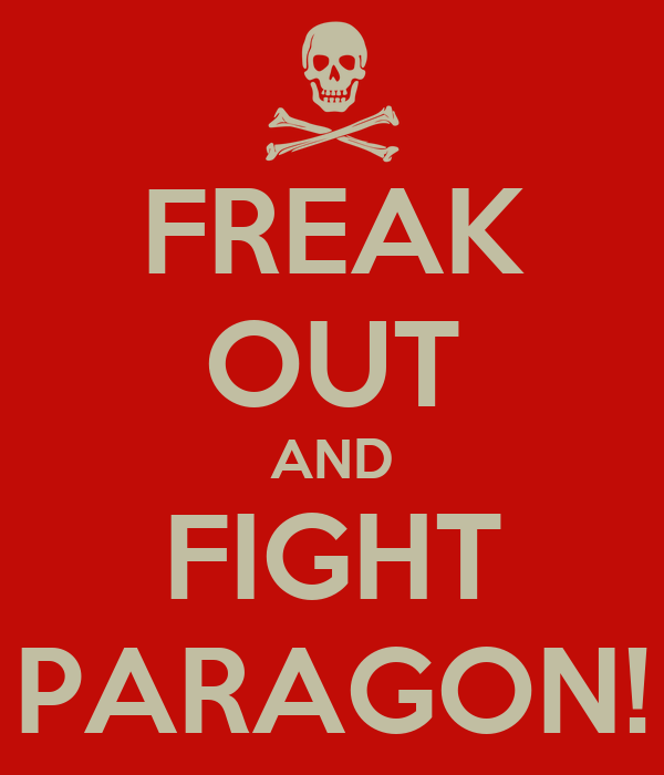 FREAK OUT AND FIGHT PARAGON!