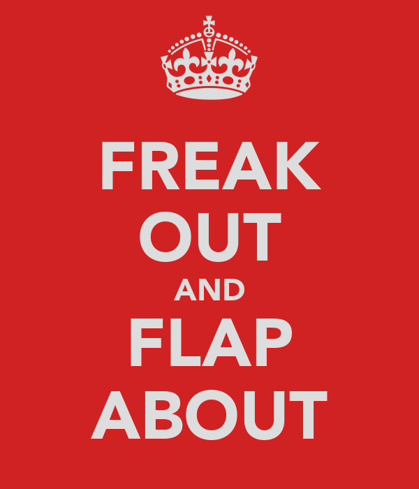 FREAK OUT AND FLAP ABOUT