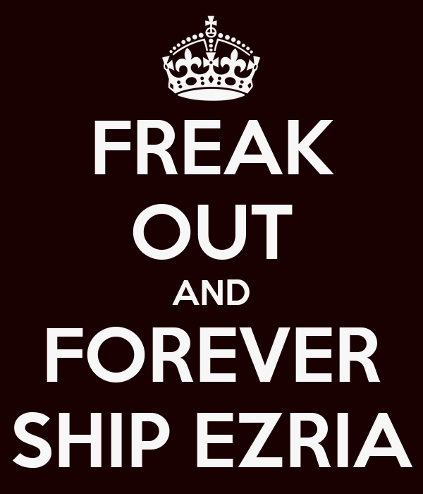 FREAK OUT AND FOREVER SHIP EZRIA