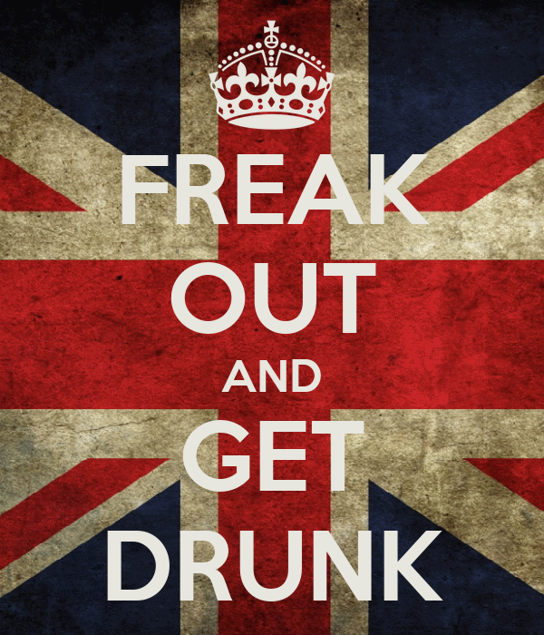 FREAK OUT AND GET DRUNK